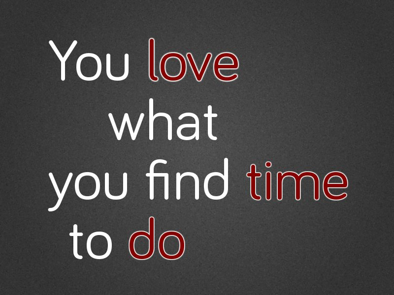 You love what you find time to do